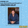 Artwork for Ep #22 -- Jonathon Aslay -- Love, Grief and Personal Growth