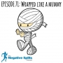 Artwork for Episode 71: Wrapped like a Mummy