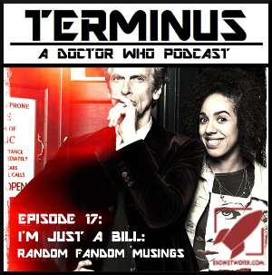 Terminus Podcast -- Episode 17 -- I'm Just a Bill: Random Fandom Musings
