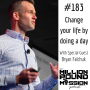 Artwork for 183: Change your life by doing a day with Bryan Falchuk