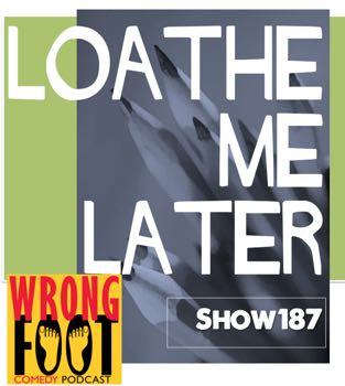 EP187-Loathe Me Later