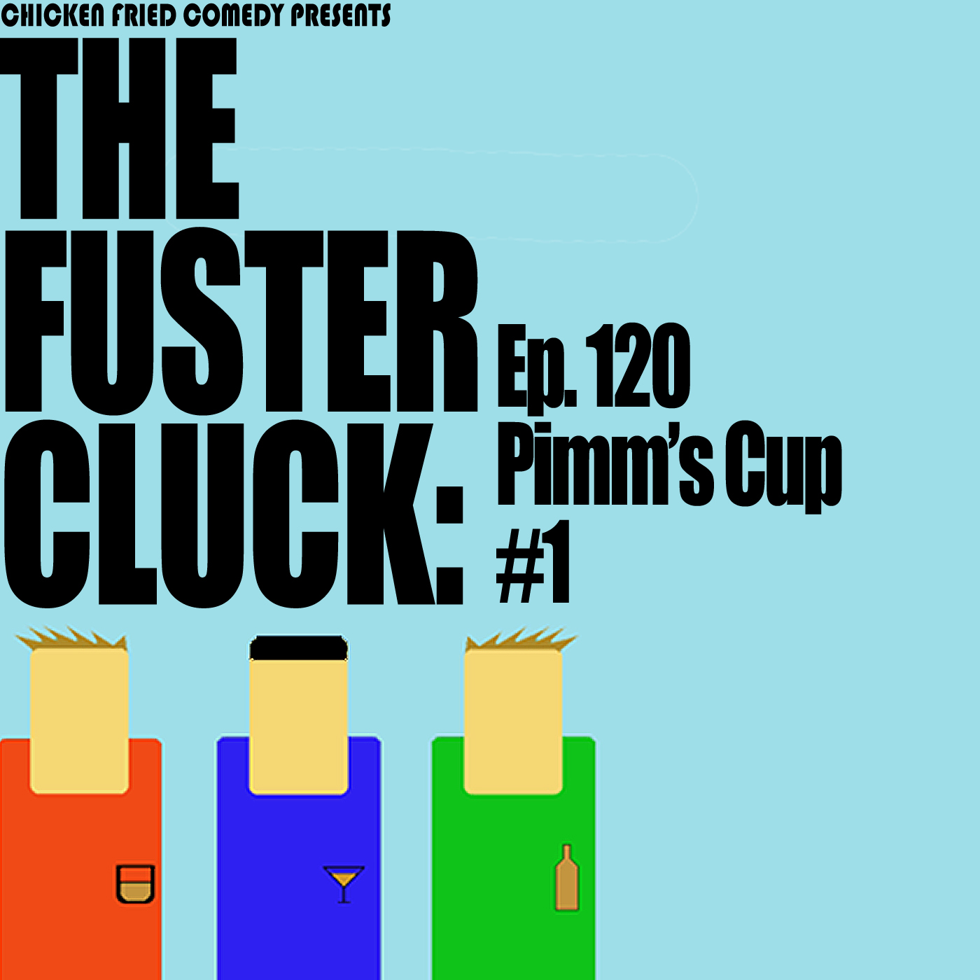 The Fustercluck Ep 120: Pimm's Cup #1