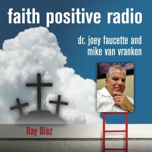 Faith Positive Radio: Ray Diaz