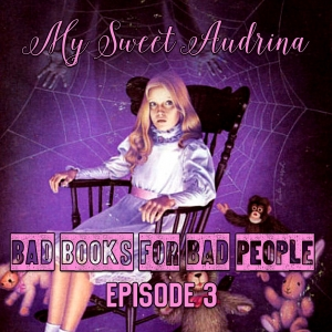 Episode 3: My Sweet Audrina - Tween Trauma