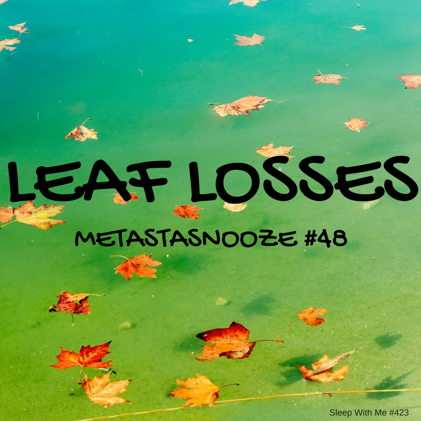 Leaf Losses | Metastasnooze #48 | Sleep With Me #423