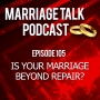 Artwork for Is My Marriage Beyond Repair? - Ep 105