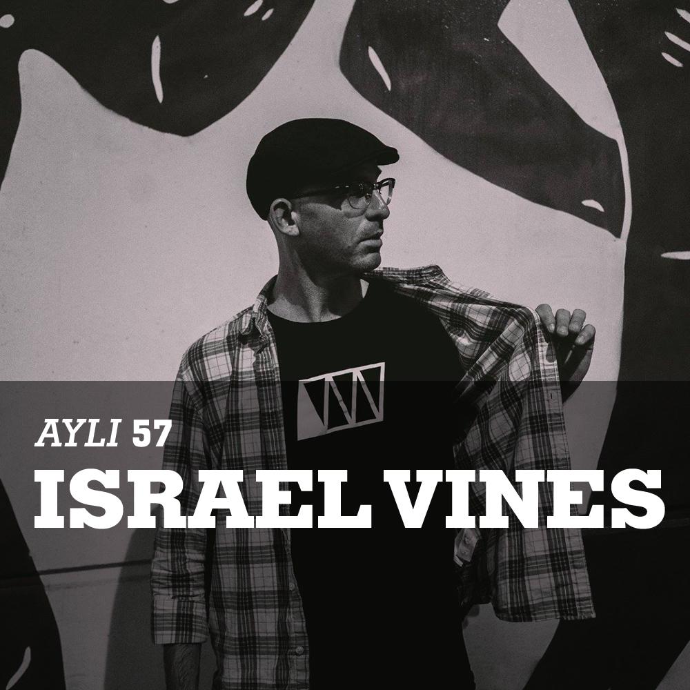 AYLI Podcast #57 - Israel Vines
