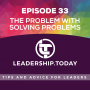 Artwork for Episode 33 - The Problem with Solving Problems