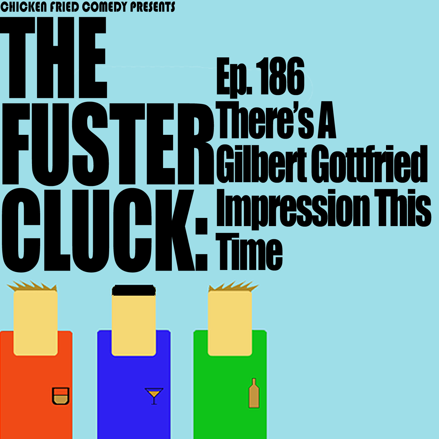 The Fustercluck Ep 186: There's A Gilbert Gottfried Impression This Time