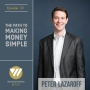Artwork for 131 -  The Path To Making Money Simple With Peter Lazaroff
