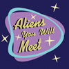 Aliens You Will Meet - The Tiffdelways