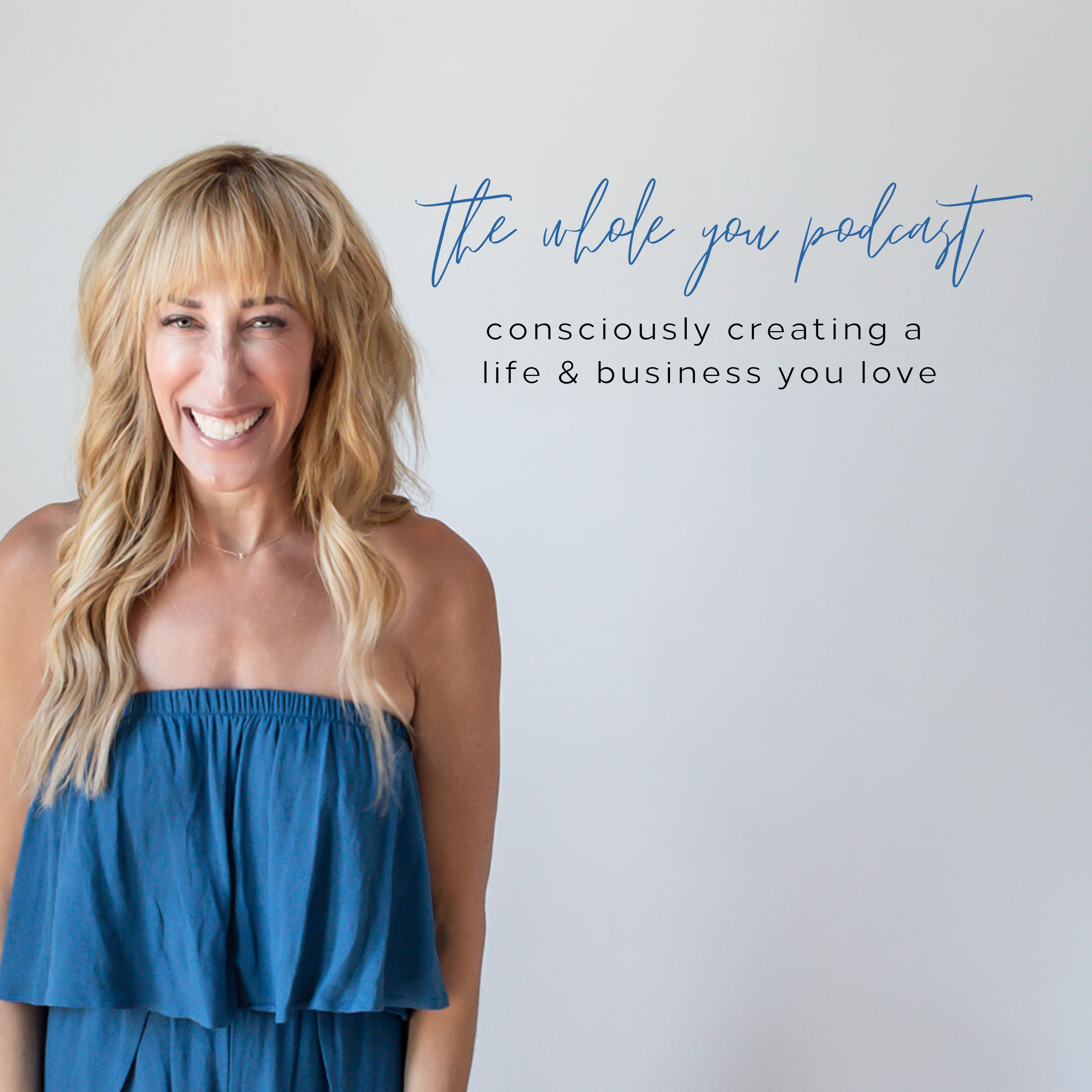 Whole You, Consciously Creating a Life and Business You Love Podcast show art