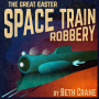 Artwork for [Trailer] The Great Easter Space Train Robbery