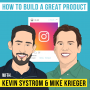 Artwork for Kevin Systrom and Mike Krieger – How to Build a Great Product