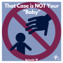 "Artwork for Ep. #19: That Case is NOT Your ""Baby"""