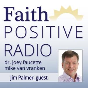 Faith Positive Radio: Jim Palmer