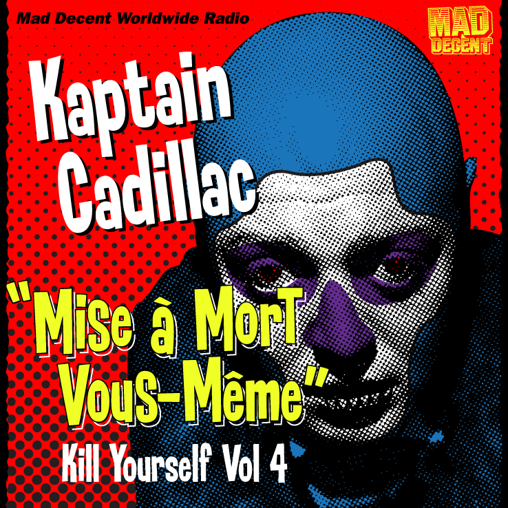 MAD DECENT WORLD WIDE RADIO #55 - KAPTAIN CADILLAC - Mise å Mort Vous-Même