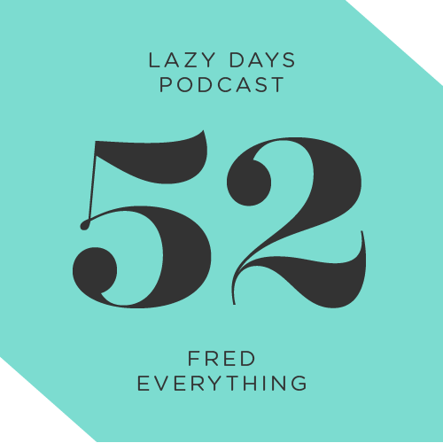Lazy Days Podcast Fifty Two