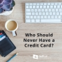Artwork for 590-Who Should Never Have a Credit Card?