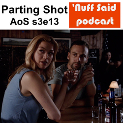 Parting Shot s3e13 AOS - 'Nuff Said: The Marvel Podcast