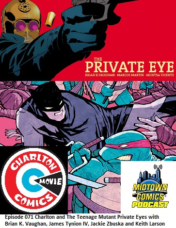 Episode 071 Charlton and The Teenage Mutant Private Eyes with Brian K. Vaughan, James Tynion IV, Jackie Zbuska and Keith Larson