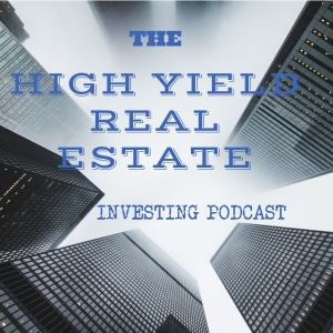 High Yield Real Estate Investing Podcast
