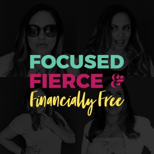 Focused, Fierce, and Financially Free