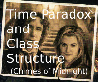 Time Paradox and Class Structure (Chimes of Midnight)