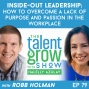 Artwork for 79: Inside-out leadership -- How to overcome a lack of purpose and passion in the workplace with Robb Holman on the TalentGrow Show with Halelly Azulay