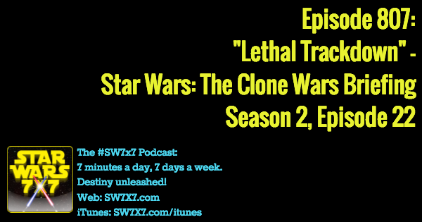 "807: ""Lethal Trackdown"" - Clone Wars Briefing, Season 2, Episode 22"