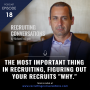"""Artwork for The Most Important Thing In Recruiting, Figuring Out Your Recruits """"Why."""""""