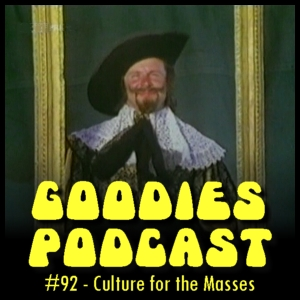 Goodies Podcast 92 - Culture for the Masses