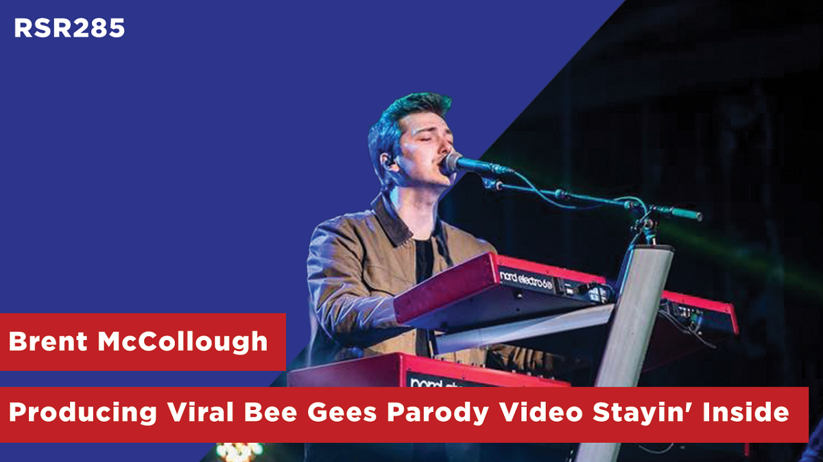 """RSR285 - Brent McCollough - Producing The Viral Bee Gees Parody Video """"Stayin' Inside"""""""