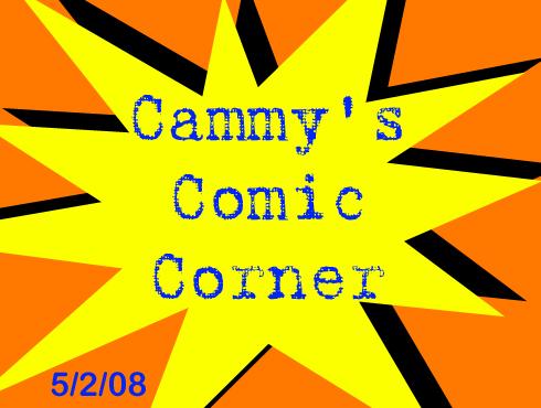 Cammy's Comic Corner - Episode 27 (5/2/08) Part 1