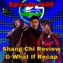 Artwork for Ep #160: SHANG-CHI Review & WHAT IF Recap!