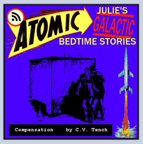 Atomic Julie's Galactic Bedtime Stories #11 - Compensation by C.V. Tench