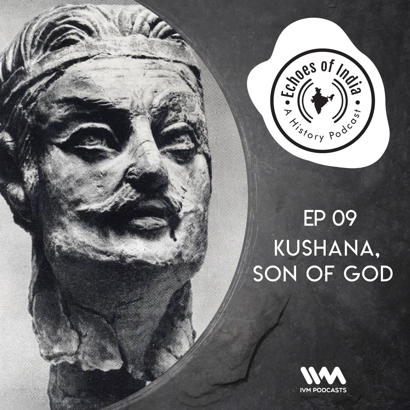 Ep. 09: Kushana, Son of God