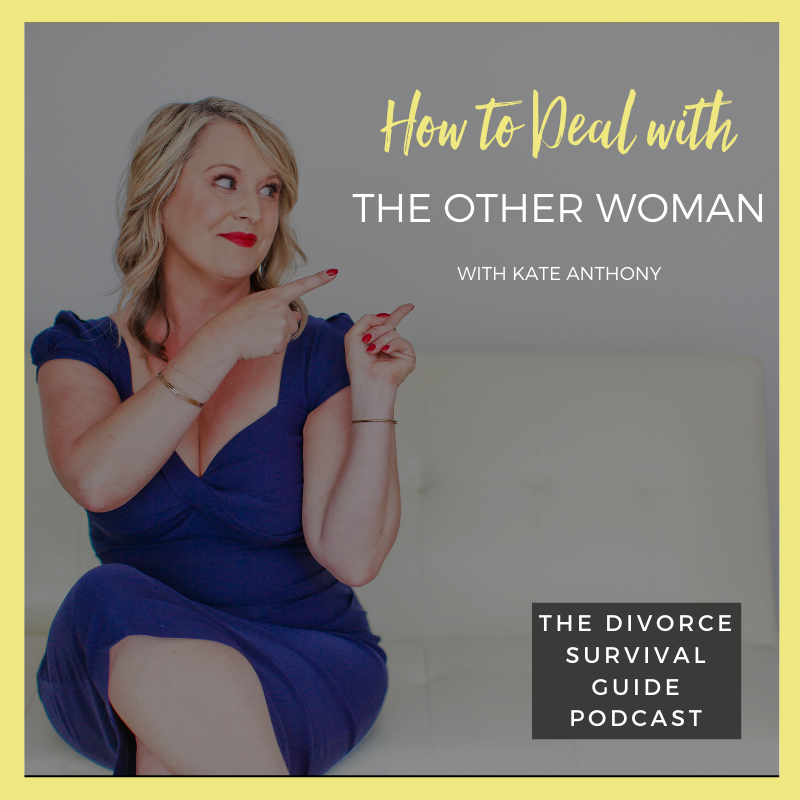 The Divorce Survival Guide Podcast - How to Deal with the Other Woman