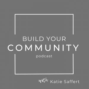 Build Your Community Podcast with Katie Saffert