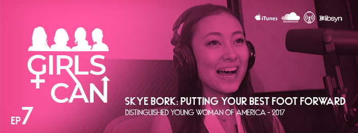 Girls Can Podcast - Skye Bork - Distinguish Young Women - Ep7