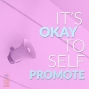 Artwork for 067 It's Okay to Self-Promote!
