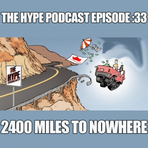 The Hype Podcast: Episode 33 2400 miles to nowhere