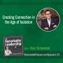 Artwork for Creating Connection in the Age of Isolation with Dan Schawbel