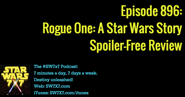 896: Rogue One Spoiler-Free Review