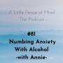 Artwork for Episode 81: Numbing Anxiety With Alcohol With Annie