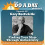 Artwork for 047. Finding Your Mojo Through Authenticity with Gary Bertwistle