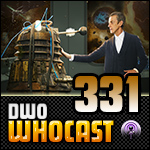 DWO Whocast - #331 - Doctor Who Podcast