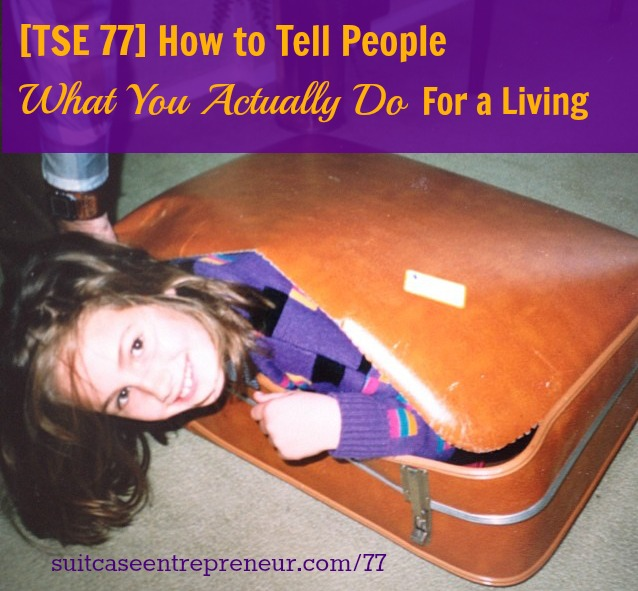 [TSE 77] How to Tell People What You Actually Do For a Living