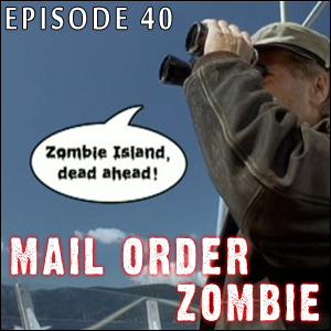 Mail Order Zombie: Episode 040