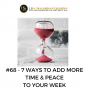 Artwork for #68   7- Ways to Add More Time & Peace To Your Week